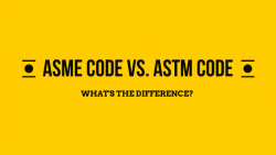 ASME Code vs. ASTM Code: What's The Difference?